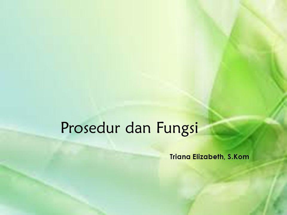 Prosedur dan Fungsi Triana Elizabeth, S.Kom