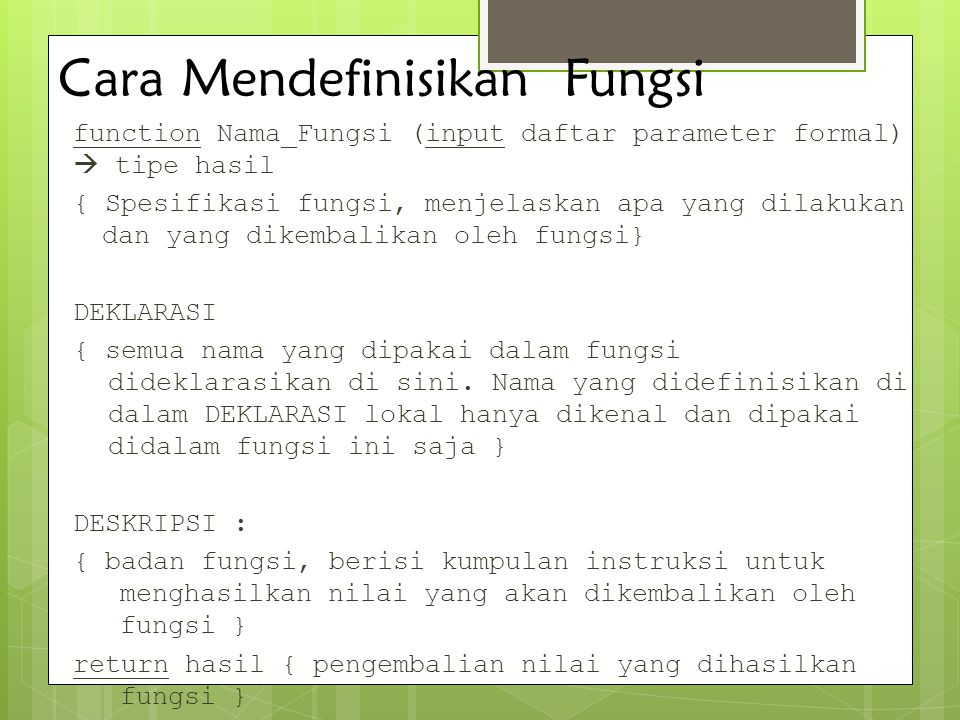 Cara Mendefinisikan Fungsi function Nama_Fungsi (input daftar parameter formal)  tipe hasil { Spesifikasi fungsi, menjelaskan apa yang dilakukan dan