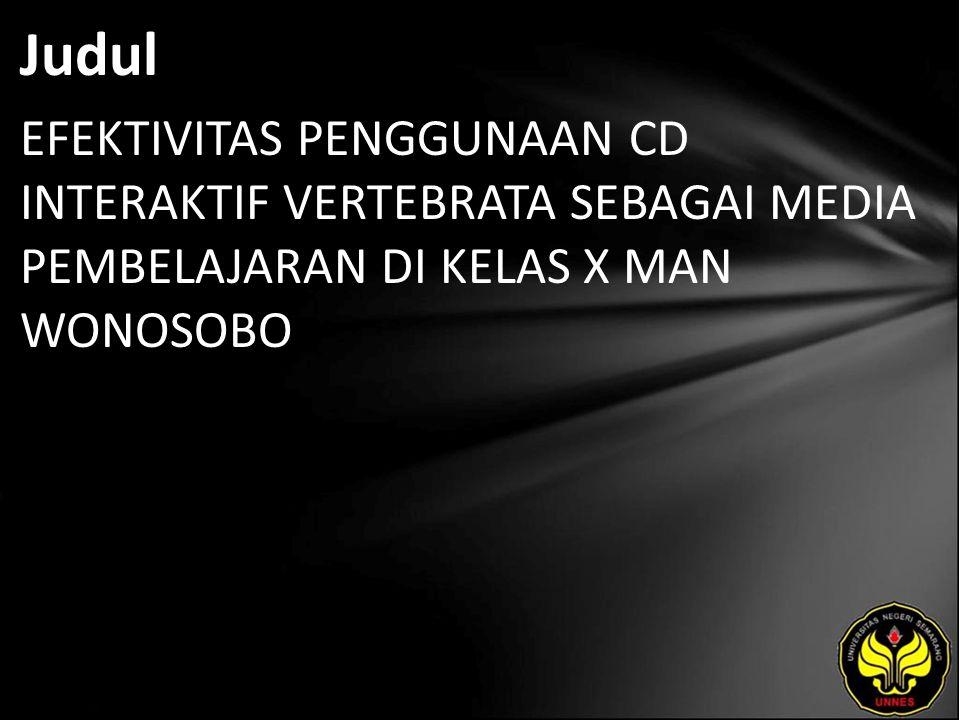Judul EFEKTIVITAS PENGGUNAAN CD INTERAKTIF VERTEBRATA SEBAGAI MEDIA PEMBELAJARAN DI KELAS X MAN WONOSOBO