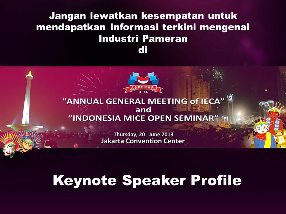 Jangan lewatkan kesempatan untuk mendapatkan informasi terkini mengenai Industri Pameran di Keynote Speaker Profile
