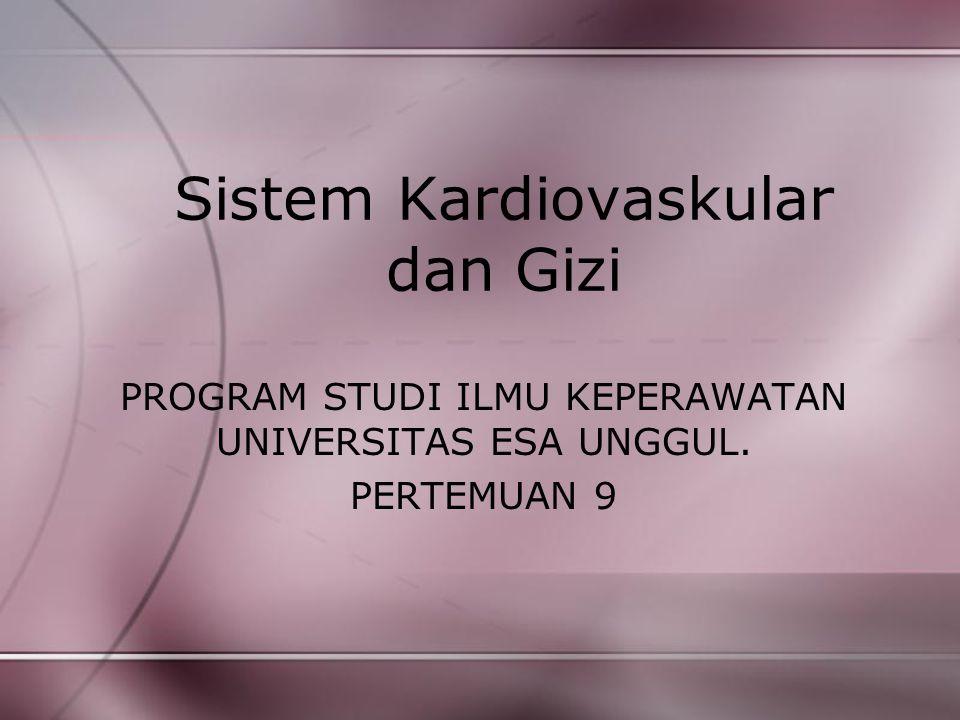 Sistem Kardiovaskular dan Gizi PROGRAM STUDI ILMU KEPERAWATAN UNIVERSITAS ESA UNGGUL. PERTEMUAN 9