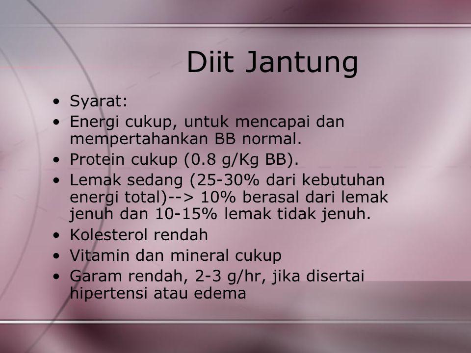 Diit Jantung Syarat: Energi cukup, untuk mencapai dan mempertahankan BB normal. Protein cukup (0.8 g/Kg BB). Lemak sedang (25-30% dari kebutuhan energ
