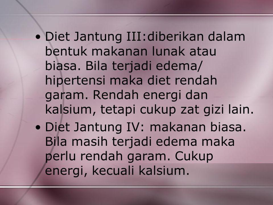 Diet Jantung III:diberikan dalam bentuk makanan lunak atau biasa. Bila terjadi edema/ hipertensi maka diet rendah garam. Rendah energi dan kalsium, te