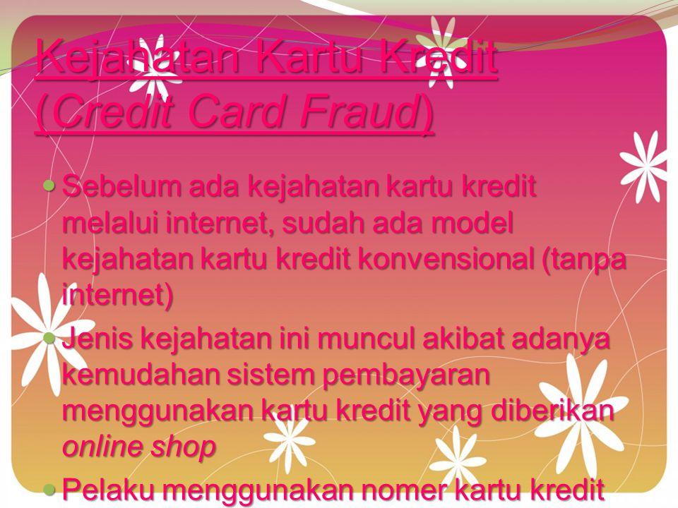 Kegiatan perbankan yang memiliki potensi Cyber Crimes Layanan Online Shopping (toko online), yang memberi fasilitas pembayaran melalui kartu kredit Layanan Online Shopping (toko online), yang memberi fasilitas pembayaran melalui kartu kredit Layanan Online Banking (perbankan online) Layanan Online Banking (perbankan online)