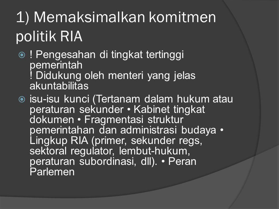 1) Memaksimalkan komitmen politik RIA  .Pengesahan di tingkat tertinggi pemerintah .