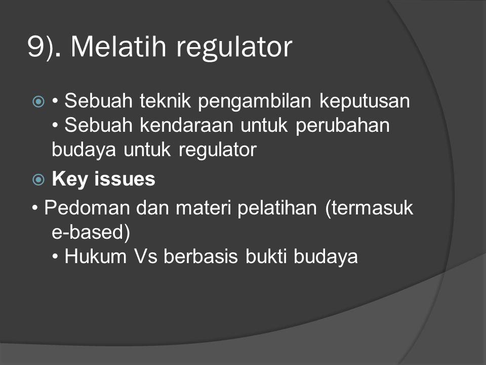 9). Melatih regulator  Sebuah teknik pengambilan keputusan Sebuah kendaraan untuk perubahan budaya untuk regulator  Key issues Pedoman dan materi pe