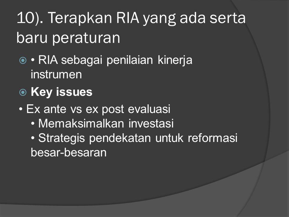 10). Terapkan RIA yang ada serta baru peraturan  RIA sebagai penilaian kinerja instrumen  Key issues Ex ante vs ex post evaluasi Memaksimalkan inves