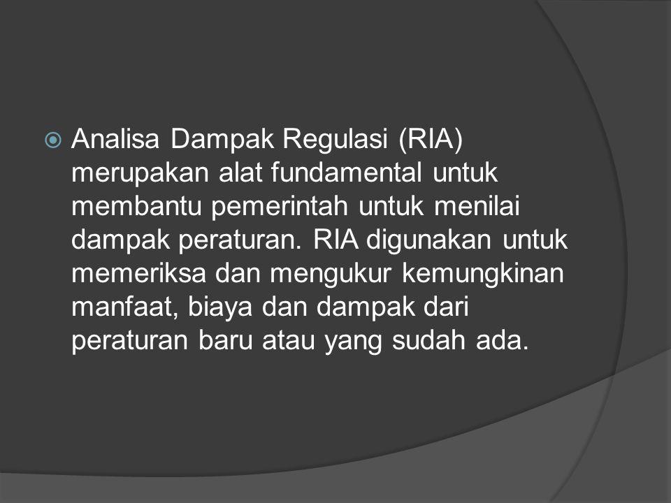  Analisa Dampak Regulasi (RIA) merupakan alat fundamental untuk membantu pemerintah untuk menilai dampak peraturan.