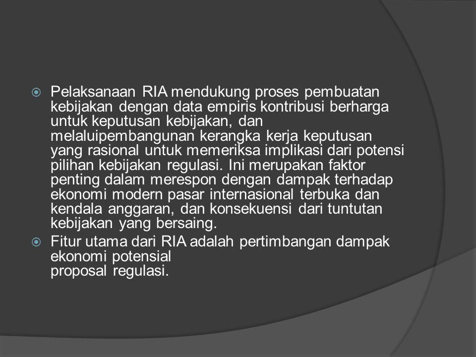 Pelaksanaan RIA mendukung proses pembuatan kebijakan dengan data empiris kontribusi berharga untuk keputusan kebijakan, dan melaluipembangunan kerangka kerja keputusan yang rasional untuk memeriksa implikasi dari potensi pilihan kebijakan regulasi.