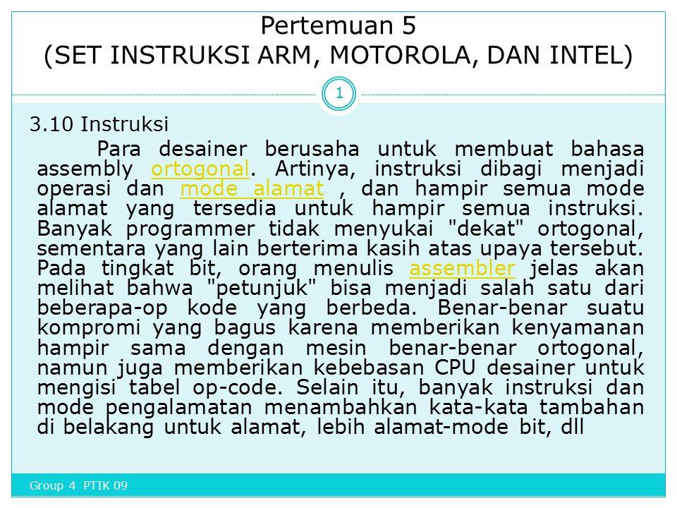 Pertemuan 5 (SET INSTRUKSI ARM, MOTOROLA, DAN INTEL) 3.10 Instruksi Para desainer berusaha untuk membuat bahasa assembly ortogonal. Artinya, instruksi