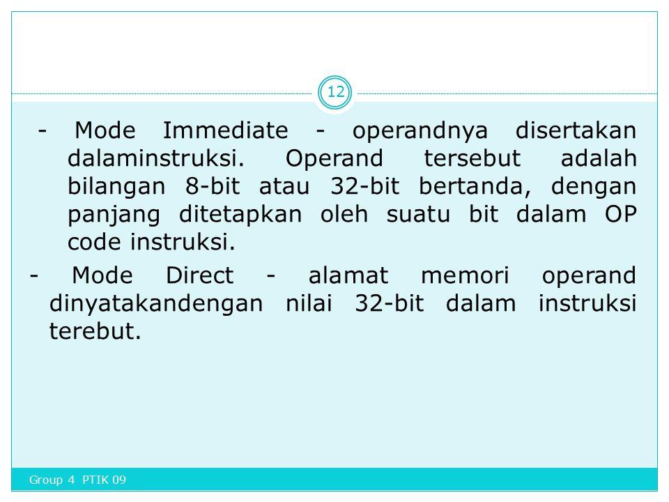 - Mode Immediate - operandnya disertakan dalaminstruksi. Operand tersebut adalah bilangan 8-bit atau 32-bit bertanda, dengan panjang ditetapkan oleh s