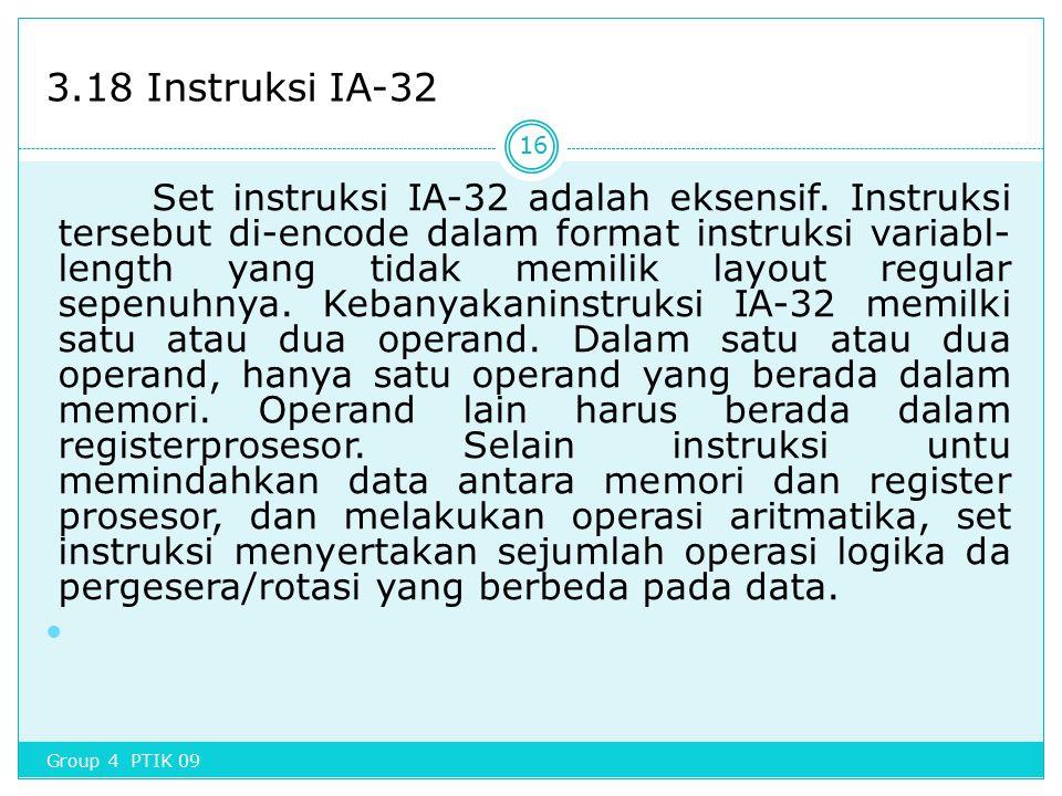 3.18 Instruksi IA-32 Set instruksi IA-32 adalah eksensif. Instruksi tersebut di-encode dalam format instruksi variabl- length yang tidak memilik layou
