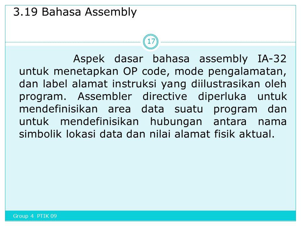 3.19 Bahasa Assembly Aspek dasar bahasa assembly IA-32 untuk menetapkan OP code, mode pengalamatan, dan label alamat instruksi yang diilustrasikan ole