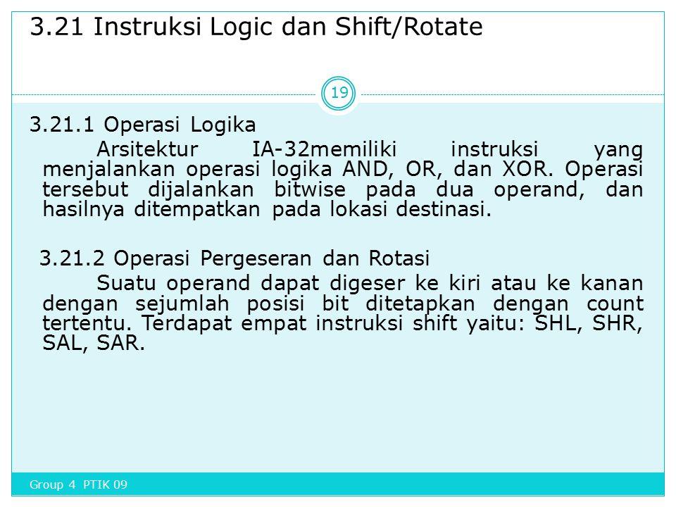 3.21 Instruksi Logic dan Shift/Rotate 3.21.1 Operasi Logika Arsitektur IA-32memiliki instruksi yang menjalankan operasi logika AND, OR, dan XOR. Opera