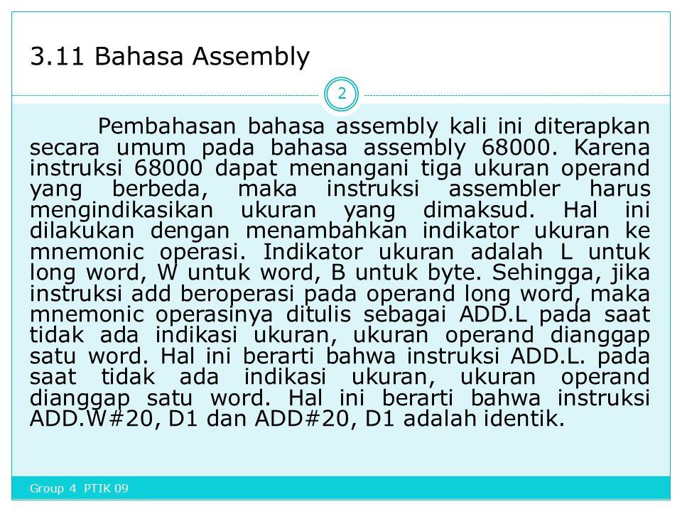 3.11 Bahasa Assembly Pembahasan bahasa assembly kali ini diterapkan secara umum pada bahasa assembly 68000. Karena instruksi 68000 dapat menangani tig