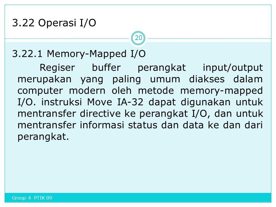 3.22 Operasi I/O 3.22.1 Memory-Mapped I/O Regiser buffer perangkat input/output merupakan yang paling umum diakses dalam computer modern oleh metode m