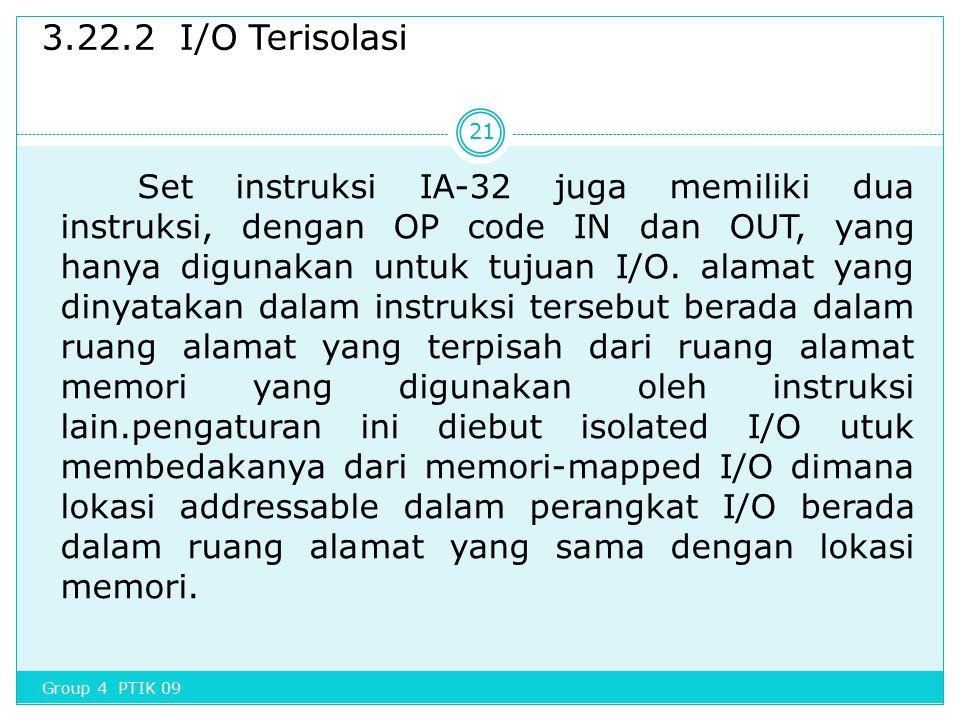 3.22.2 I/O Terisolasi Set instruksi IA-32 juga memiliki dua instruksi, dengan OP code IN dan OUT, yang hanya digunakan untuk tujuan I/O. alamat yang d