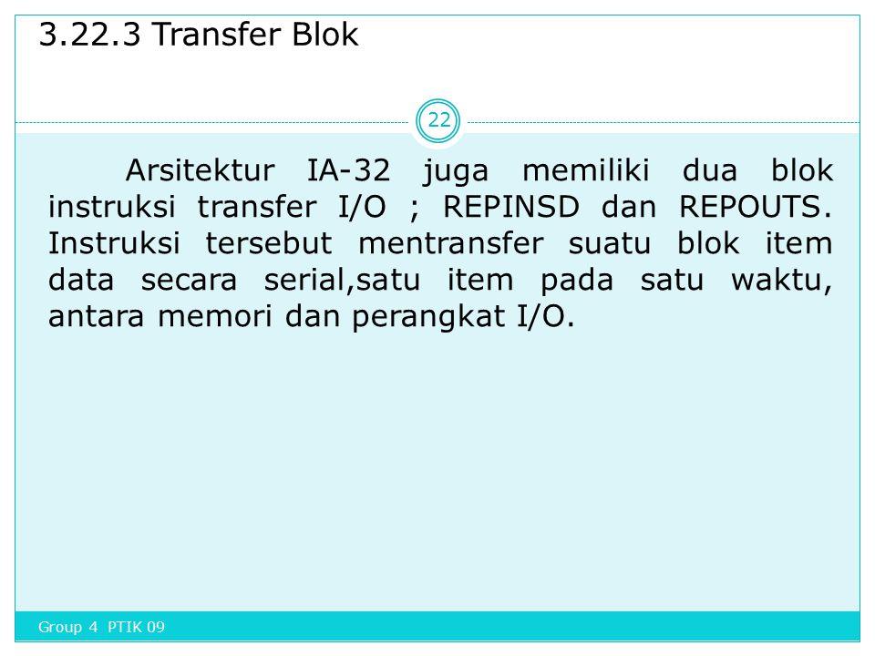 3.22.3 Transfer Blok Arsitektur IA-32 juga memiliki dua blok instruksi transfer I/O ; REPINSD dan REPOUTS. Instruksi tersebut mentransfer suatu blok i