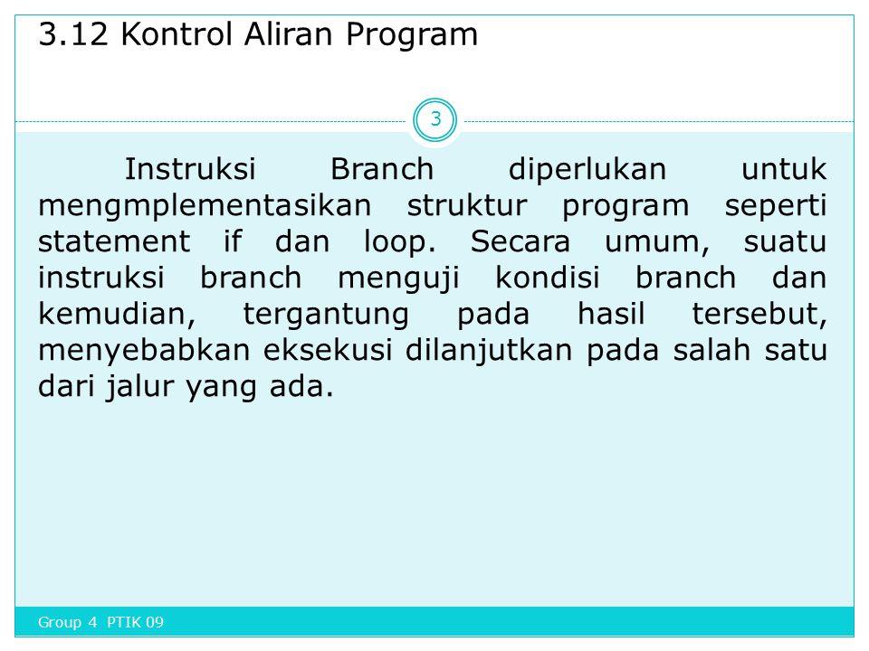 3.12 Kontrol Aliran Program Instruksi Branch diperlukan untuk mengmplementasikan struktur program seperti statement if dan loop. Secara umum, suatu in