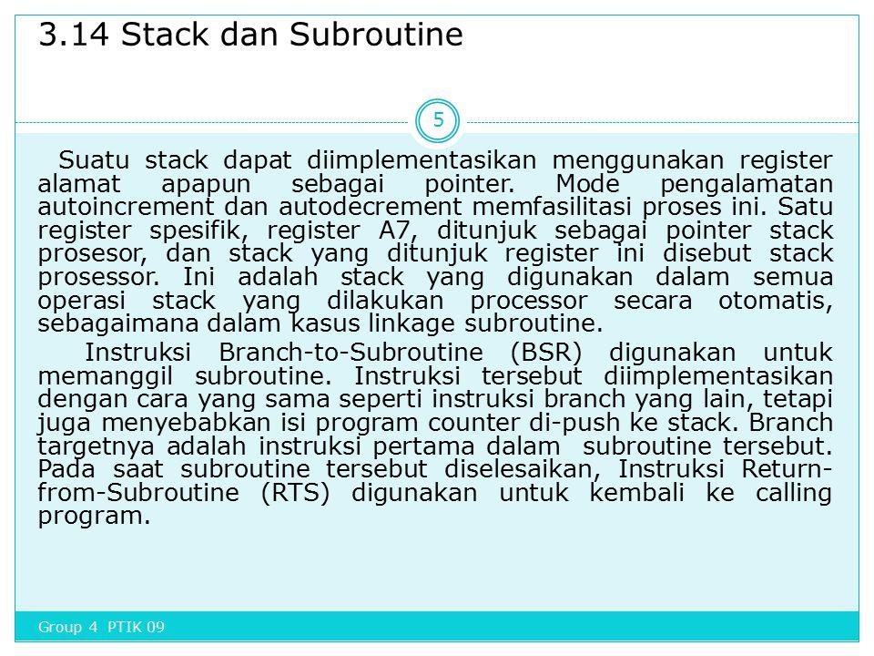 3.14 Stack dan Subroutine Suatu stack dapat diimplementasikan menggunakan register alamat apapun sebagai pointer. Mode pengalamatan autoincrement dan
