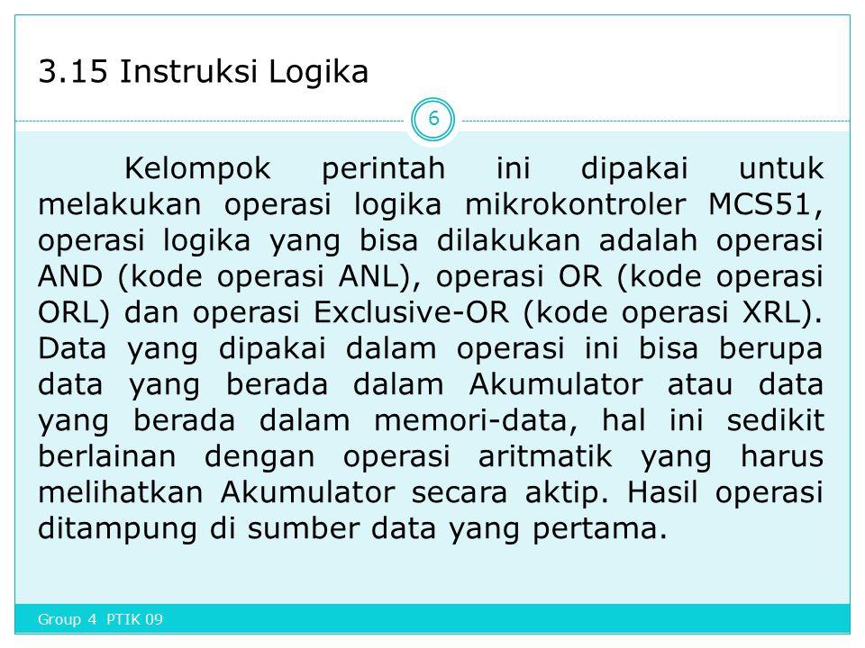 3.15 Instruksi Logika Kelompok perintah ini dipakai untuk melakukan operasi logika mikrokontroler MCS51, operasi logika yang bisa dilakukan adalah ope
