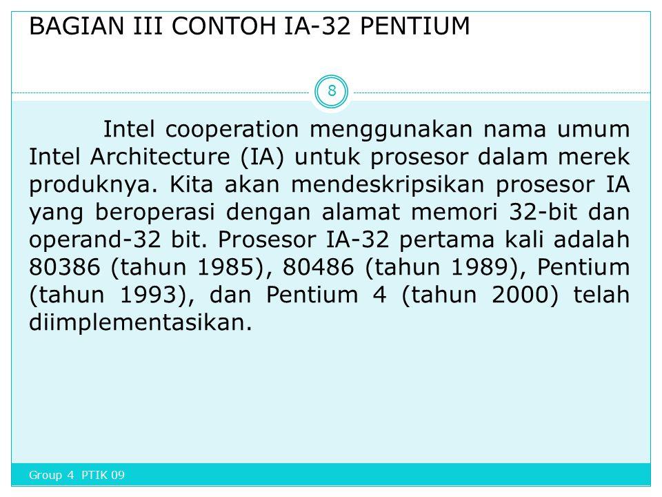 BAGIAN III CONTOH IA-32 PENTIUM Intel cooperation menggunakan nama umum Intel Architecture (IA) untuk prosesor dalam merek produknya. Kita akan mendes