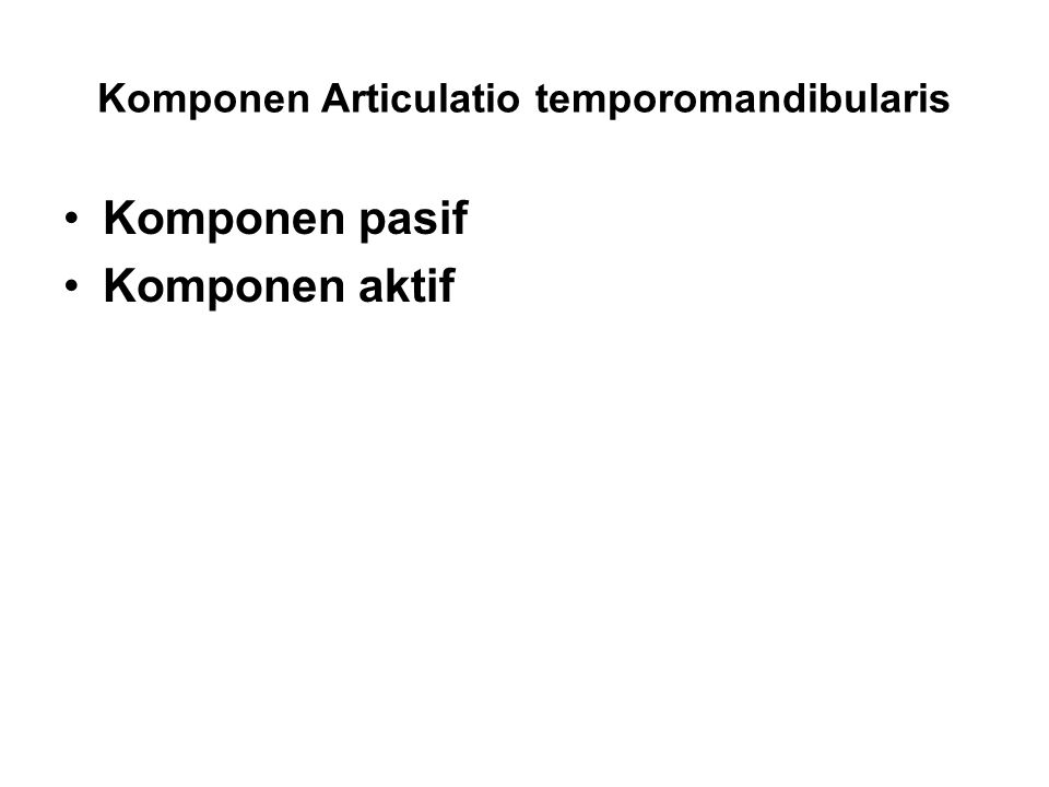 Komponen Articulatio temporomandibularis Komponen pasif Komponen aktif