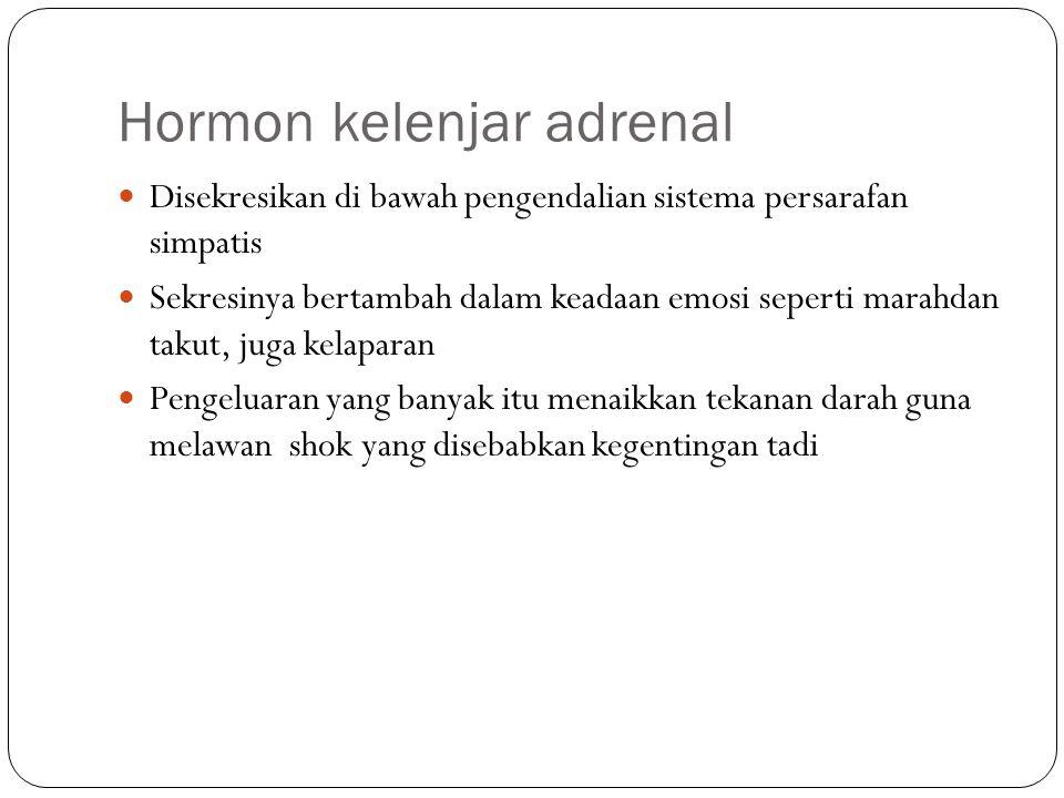 Hormon kelenjar adrenal Disekresikan di bawah pengendalian sistema persarafan simpatis Sekresinya bertambah dalam keadaan emosi seperti marahdan takut