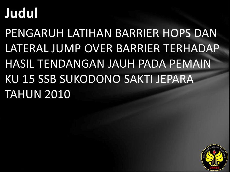 Judul PENGARUH LATIHAN BARRIER HOPS DAN LATERAL JUMP OVER BARRIER TERHADAP HASIL TENDANGAN JAUH PADA PEMAIN KU 15 SSB SUKODONO SAKTI JEPARA TAHUN 2010