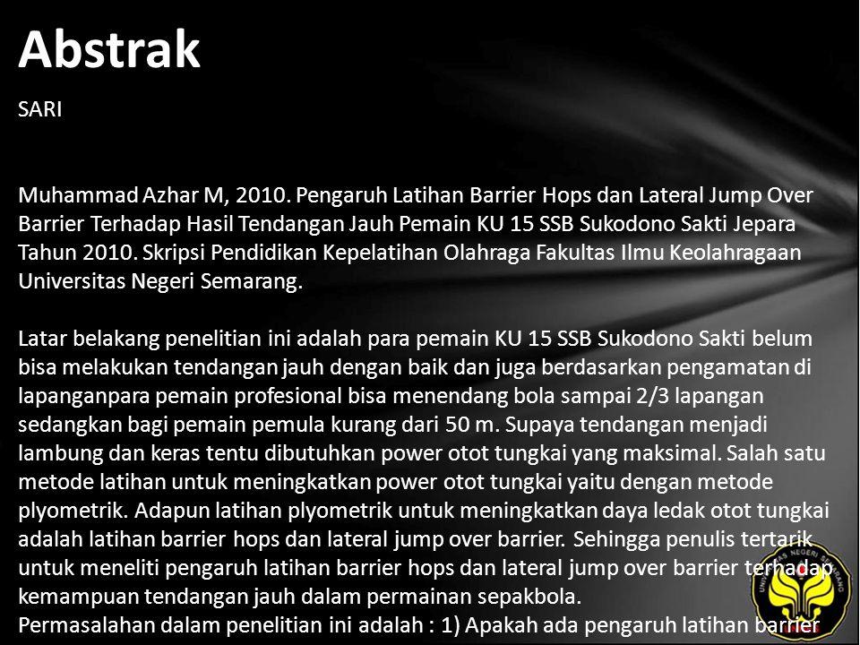 Abstrak SARI Muhammad Azhar M, 2010. Pengaruh Latihan Barrier Hops dan Lateral Jump Over Barrier Terhadap Hasil Tendangan Jauh Pemain KU 15 SSB Sukodo