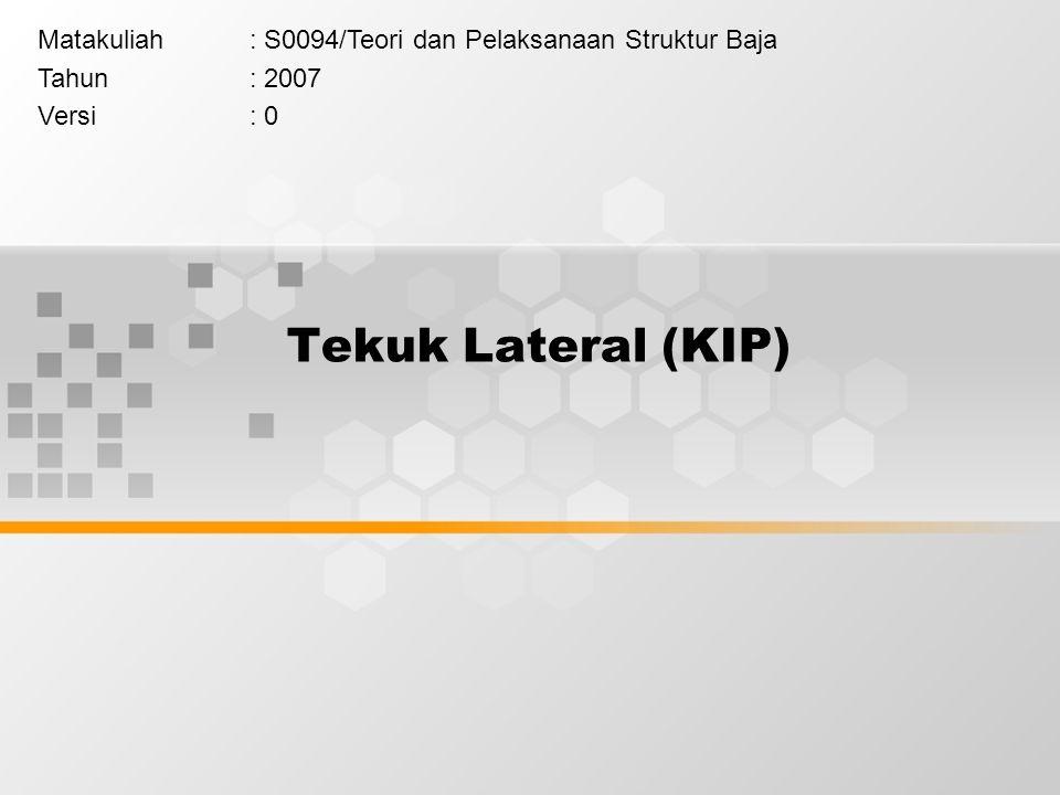 Tekuk Lateral (KIP) Matakuliah: S0094/Teori dan Pelaksanaan Struktur Baja Tahun: 2007 Versi: 0
