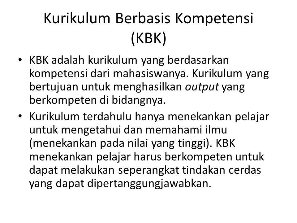 Kurikulum Berbasis Kompetensi (KBK) KBK adalah kurikulum yang berdasarkan kompetensi dari mahasiswanya. Kurikulum yang bertujuan untuk menghasilkan ou
