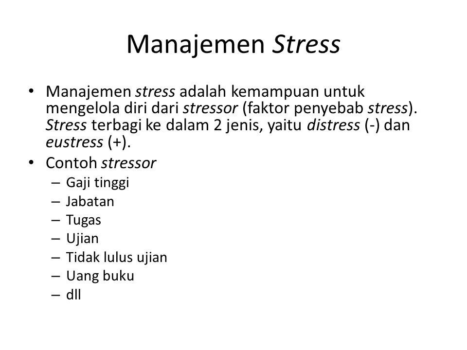 Manajemen Stress Manajemen stress adalah kemampuan untuk mengelola diri dari stressor (faktor penyebab stress). Stress terbagi ke dalam 2 jenis, yaitu