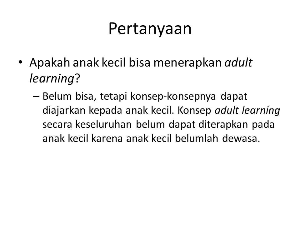 Pertanyaan Apakah anak kecil bisa menerapkan adult learning.