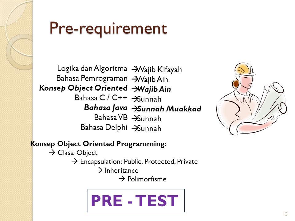 Pre-requirement 13 Logika dan Algoritma Bahasa Pemrograman Konsep Object Oriented Bahasa C / C++ Bahasa Java Bahasa VB Bahasa Delphi  Wajib Kifayah 