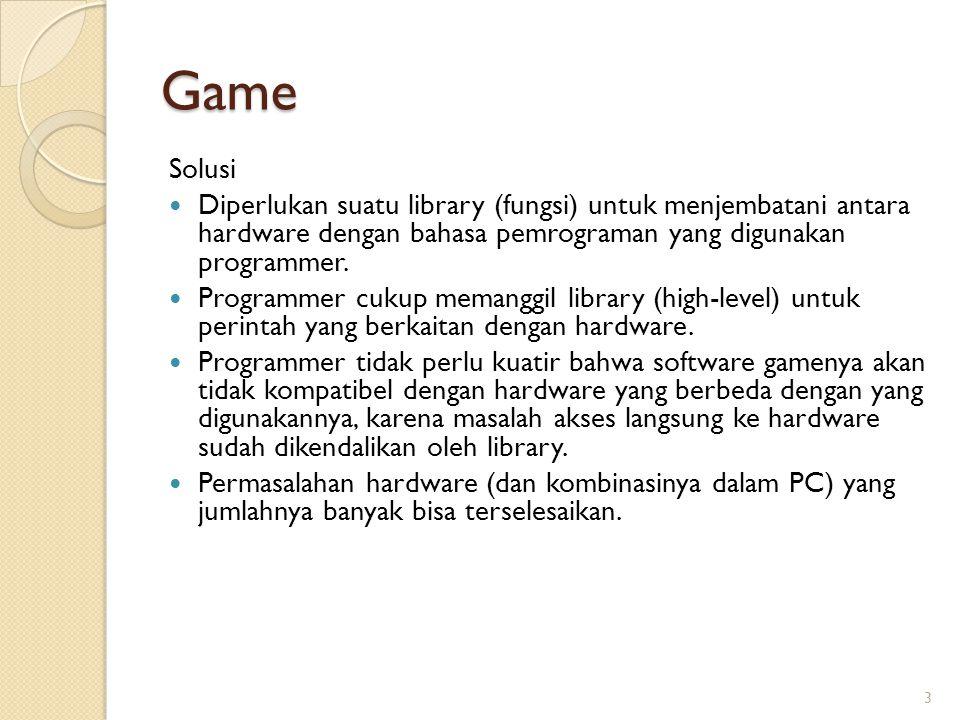 Game Solusi Diperlukan suatu library (fungsi) untuk menjembatani antara hardware dengan bahasa pemrograman yang digunakan programmer. Programmer cukup