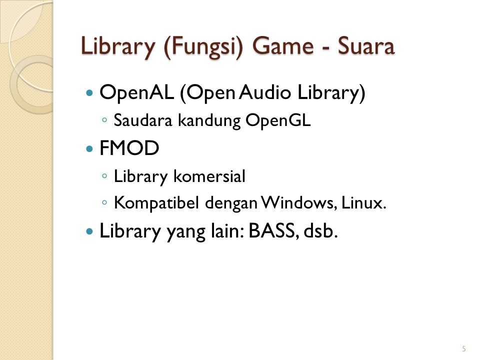 Library (Fungsi) Game - Suara OpenAL (Open Audio Library) ◦ Saudara kandung OpenGL FMOD ◦ Library komersial ◦ Kompatibel dengan Windows, Linux. Librar
