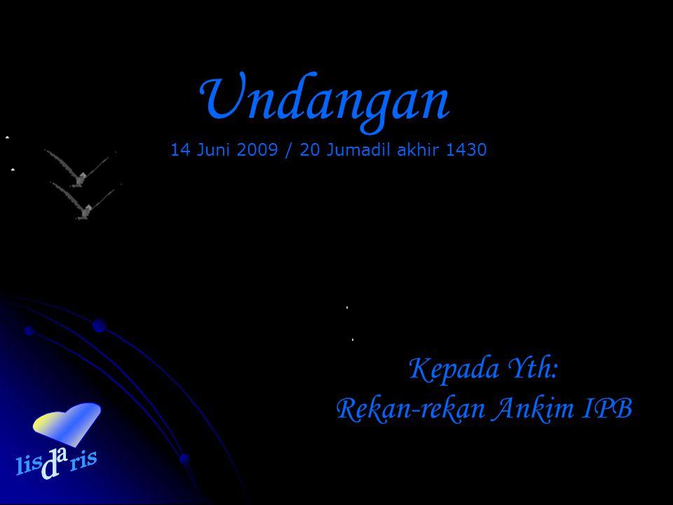 14 Juni 2009 / 20 Jumadil akhir 1430 Undangan Kepada Yth: Rekan-rekan Ankim IPB