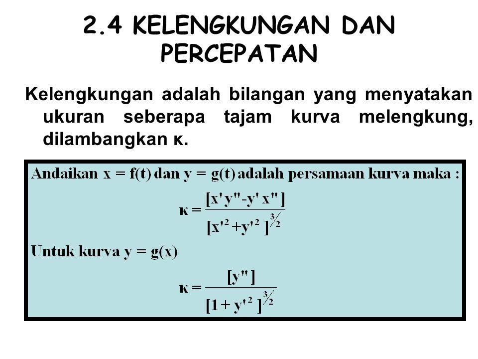 2.4 KELENGKUNGAN DAN PERCEPATAN Kelengkungan adalah bilangan yang menyatakan ukuran seberapa tajam kurva melengkung, dilambangkan κ.