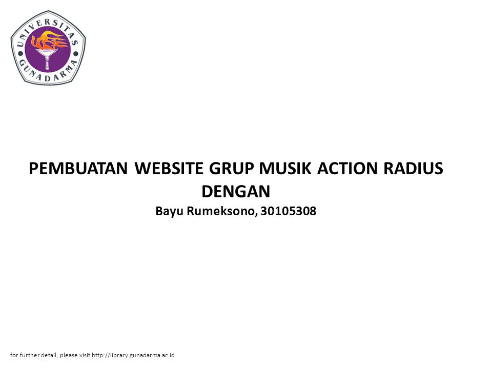 PEMBUATAN WEBSITE GRUP MUSIK ACTION RADIUS DENGAN Bayu Rumeksono, 30105308 for further detail, please visit http://library.gunadarma.ac.id