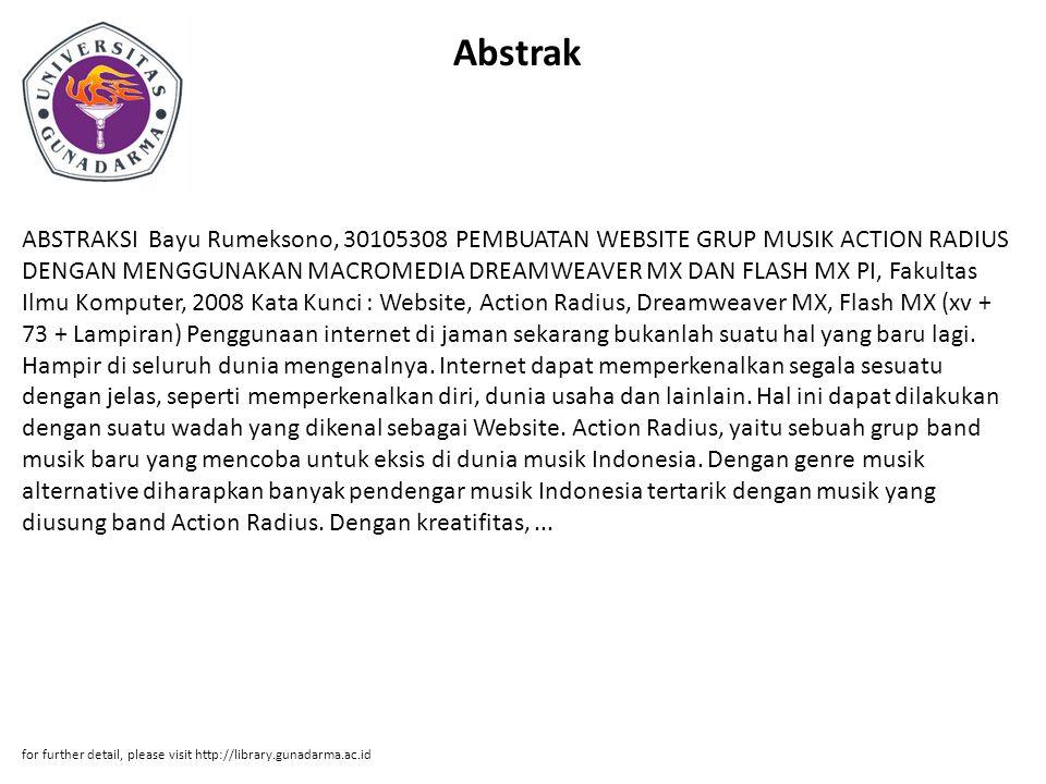 Abstrak ABSTRAKSI Bayu Rumeksono, 30105308 PEMBUATAN WEBSITE GRUP MUSIK ACTION RADIUS DENGAN MENGGUNAKAN MACROMEDIA DREAMWEAVER MX DAN FLASH MX PI, Fa