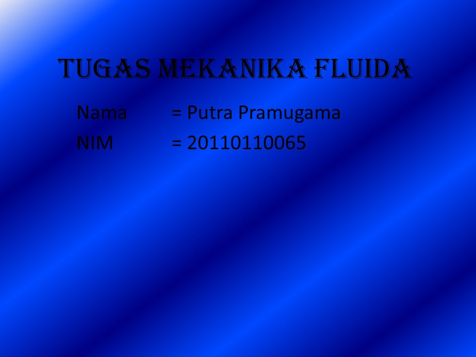 Tugas Mekanika Fluida Nama= Putra Pramugama NIM= 20110110065