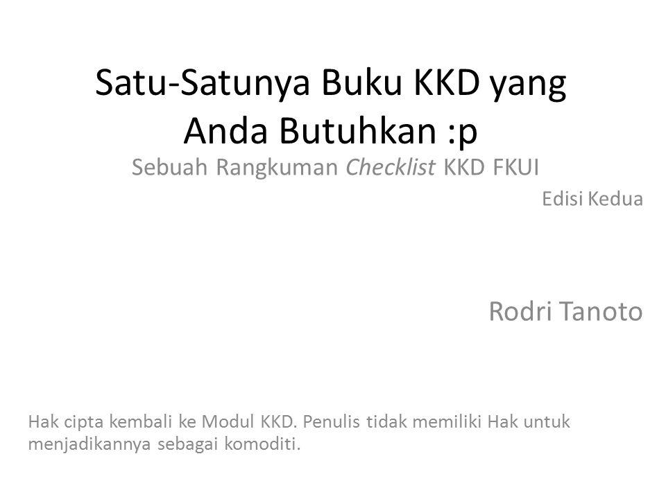 Satu-Satunya Buku KKD yang Anda Butuhkan :p Sebuah Rangkuman Checklist KKD FKUI Edisi Kedua Rodri Tanoto Hak cipta kembali ke Modul KKD. Penulis tidak