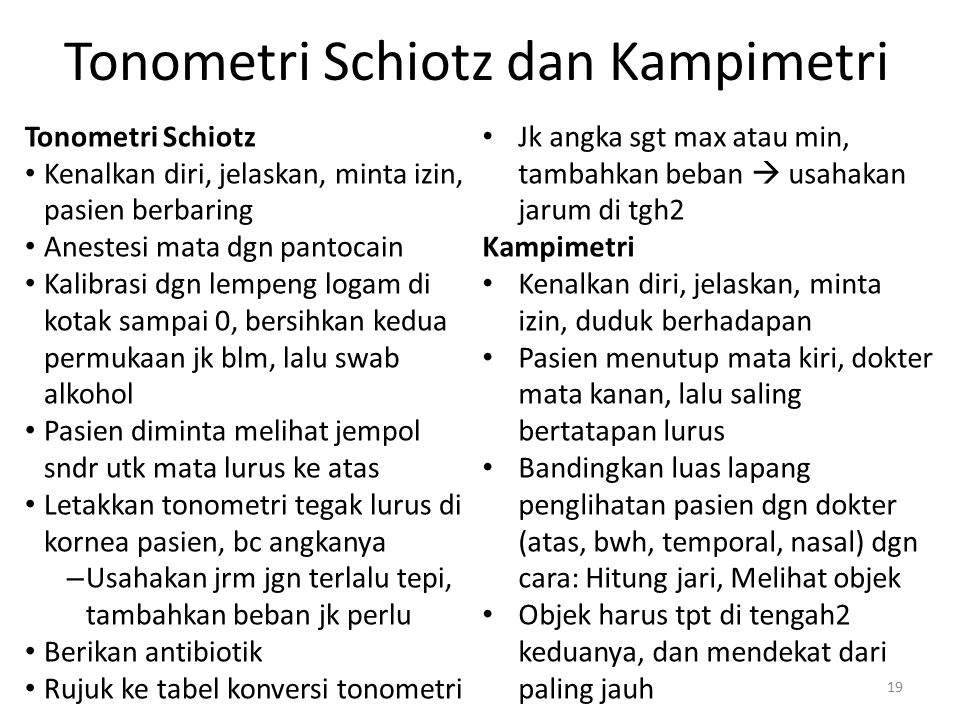 Tonometri Schiotz dan Kampimetri Tonometri Schiotz Kenalkan diri, jelaskan, minta izin, pasien berbaring Anestesi mata dgn pantocain Kalibrasi dgn lem