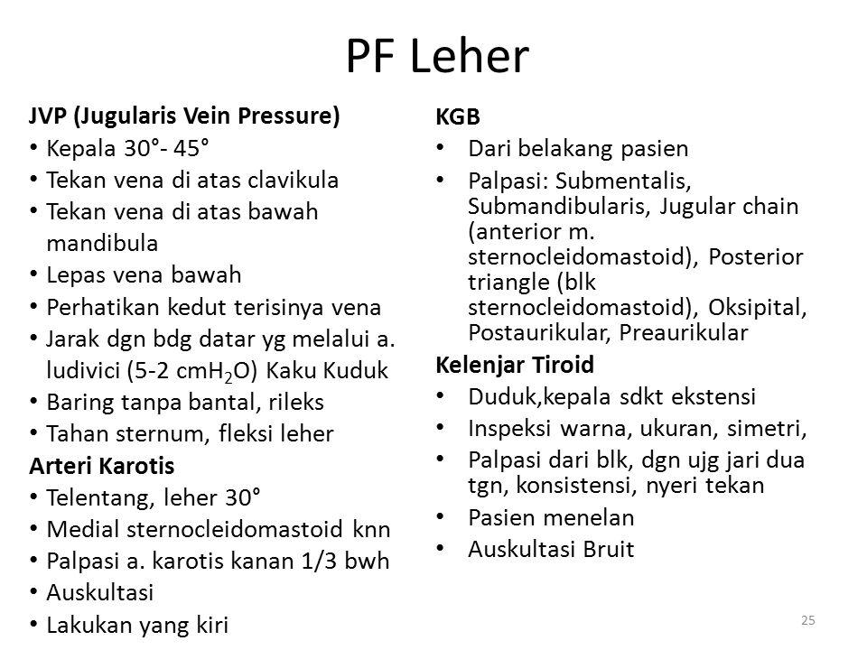 PF Leher JVP (Jugularis Vein Pressure) Kepala 30°- 45° Tekan vena di atas clavikula Tekan vena di atas bawah mandibula Lepas vena bawah Perhatikan ked