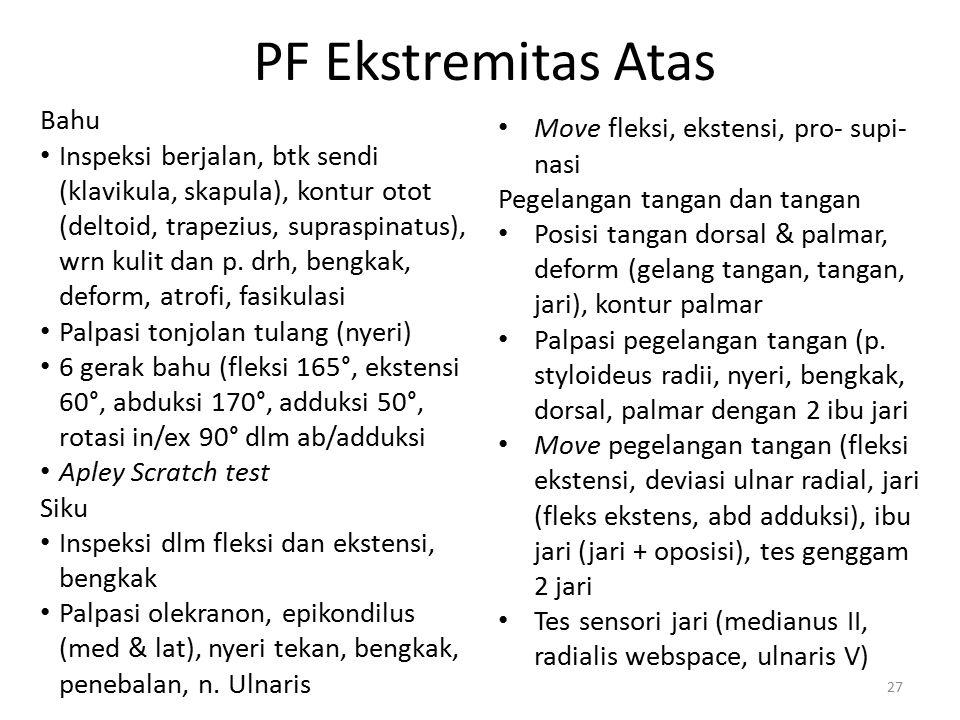 PF Ekstremitas Atas Bahu Inspeksi berjalan, btk sendi (klavikula, skapula), kontur otot (deltoid, trapezius, supraspinatus), wrn kulit dan p. drh, ben