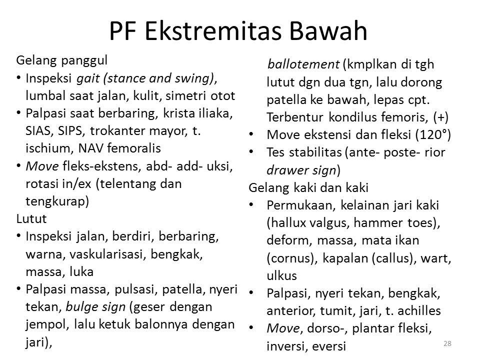 PF Ekstremitas Bawah Gelang panggul Inspeksi gait (stance and swing), lumbal saat jalan, kulit, simetri otot Palpasi saat berbaring, krista iliaka, SI