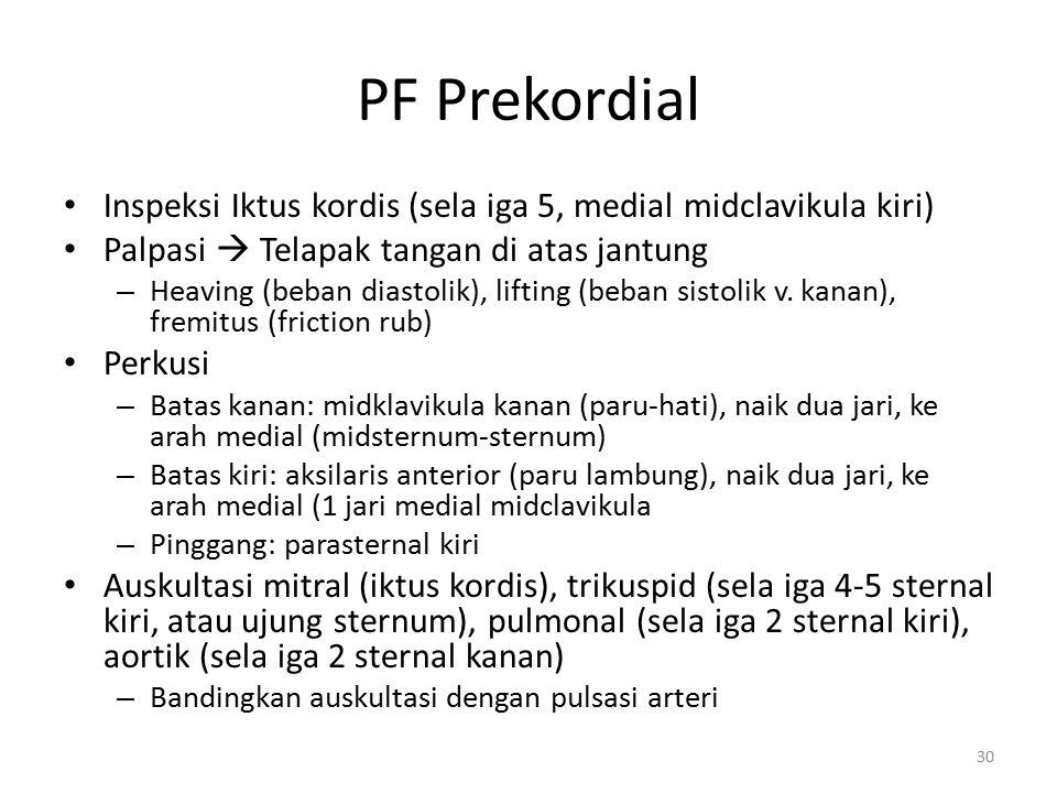 PF Prekordial Inspeksi Iktus kordis (sela iga 5, medial midclavikula kiri) Palpasi  Telapak tangan di atas jantung – Heaving (beban diastolik), lifti