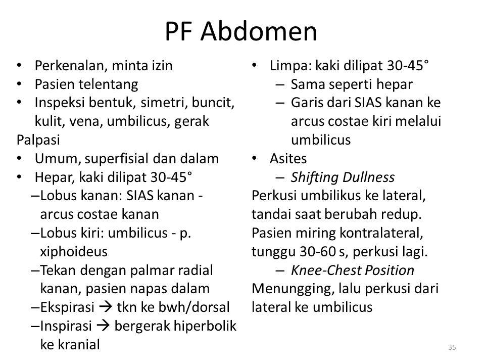 PF Abdomen Perkenalan, minta izin Pasien telentang Inspeksi bentuk, simetri, buncit, kulit, vena, umbilicus, gerak Palpasi Umum, superfisial dan dalam