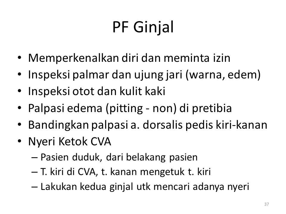 PF Ginjal Memperkenalkan diri dan meminta izin Inspeksi palmar dan ujung jari (warna, edem) Inspeksi otot dan kulit kaki Palpasi edema (pitting - non)